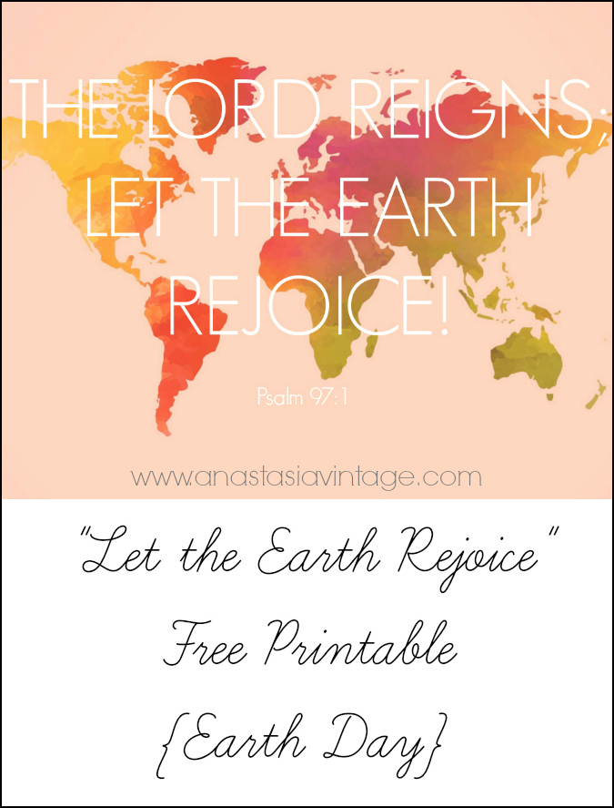 """Let The Earth Rejoice"" Printable {Earth Day}"